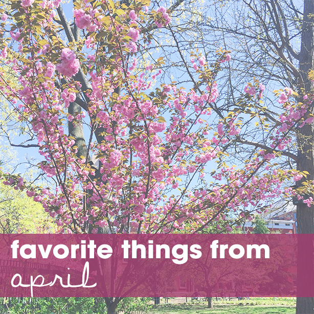favorite things from april