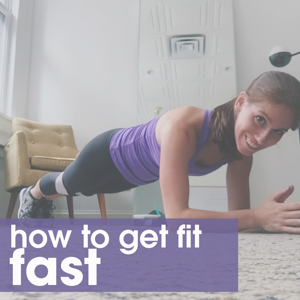 how do I get fit fast